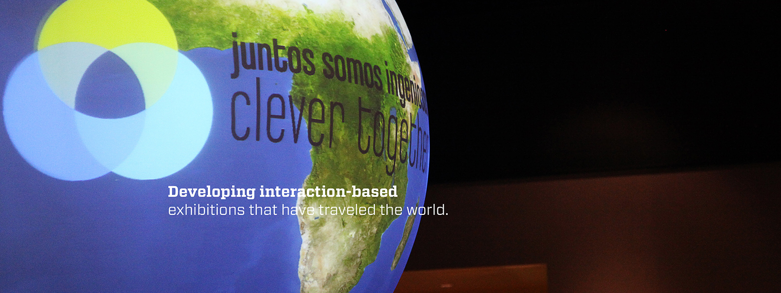 Developing interaction-based exhibitions that have traveled the world. Projection globe component pictured.